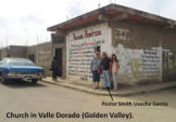 Valle Dorado - Golden Valley - is one of the churches that Pastor Carlos oversees. It is in a very poor barrio. Pastor Smith is working with families in the neighborhood.